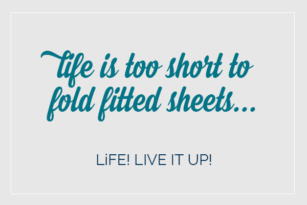 The banner text reads life is too short to fold fitted sheets... LiFE! live it up!