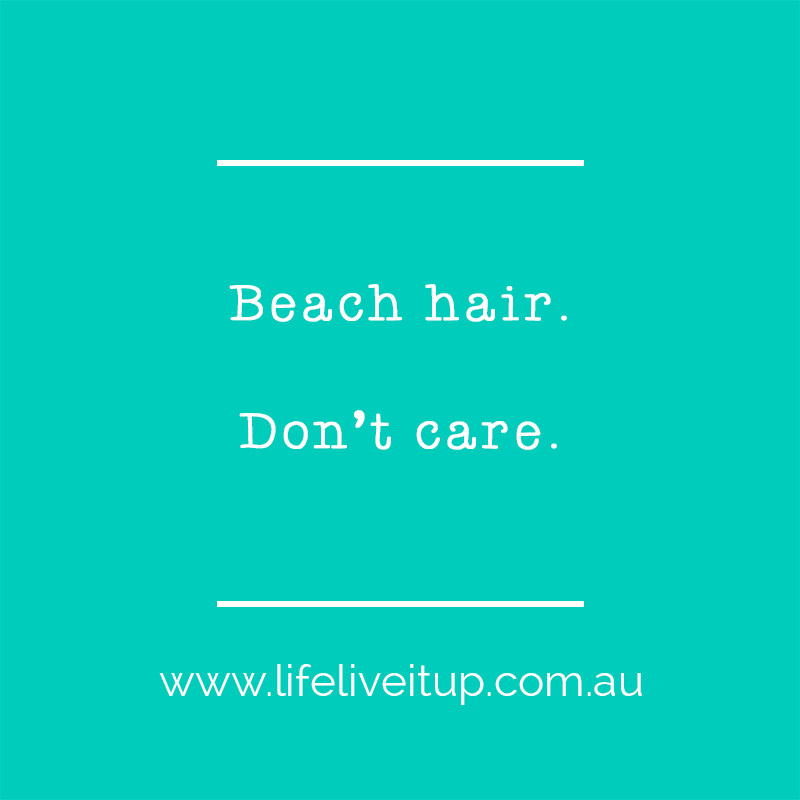 Quote says beach hair, don't care.