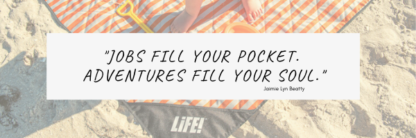 Jobs fill you pocket. Adventures fill your soul.